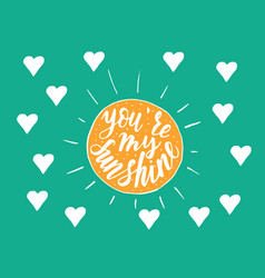 You are my sunshine handwritten quote vector
