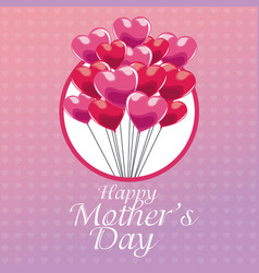 Happy mothers day greeting hearts balloons vector