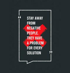 Stay away from negative people they have a vector