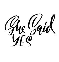 She sais yes modern brush lettering calligraphy vector