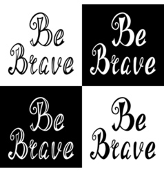 Hand written retro lettering be brave vector