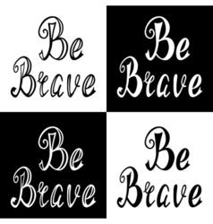 Hand written retro lettering be brave vector
