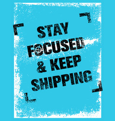 stay focused and keep shipping creative vector image vector image