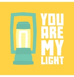 You are my light postcard vector