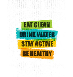 Eat clean drink water stay active be healthy vector