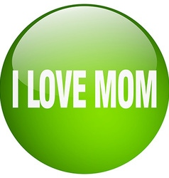 i love mom green round gel isolated push button vector image vector image
