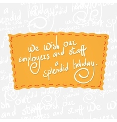 Wish our employers and staff a splendid holiday vector