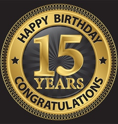 15 years happy birthday congratulations gold label vector