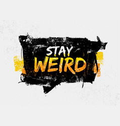 stay weird motivation quote in speech bubble vector image vector image