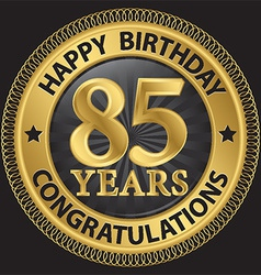 85 years happy birthday congratulations gold label vector