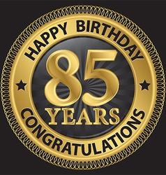 85 years happy birthday congratulations gold label vector