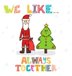 We like always together cute characters of santa vector
