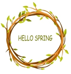 Greeting card hello spring in circle of twigs vector