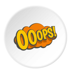 Ooops comic text speech bubble icon circle vector