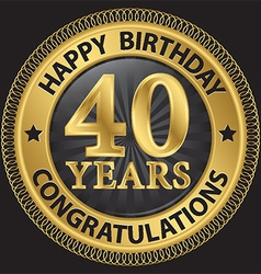 40 years happy birthday congratulations gold label vector