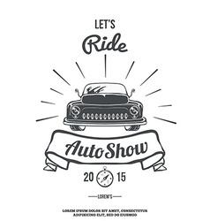 Lets ride retro car auto show vector