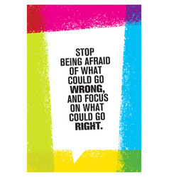 stop being afraid of what could go wrong and focus vector image vector image