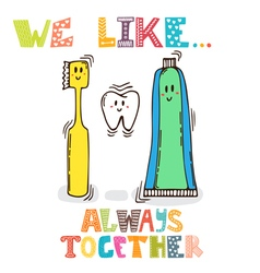 We like always together cute characters of tooth vector