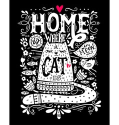 Home is where a cat is inspirational quote with a vector