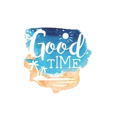 Good time message watercolor stylized label vector