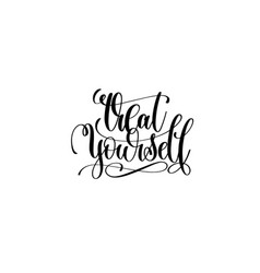 treat yourself - hand lettering motivational quote vector image vector image