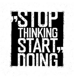 Motivational poster stop thinking start doing vector