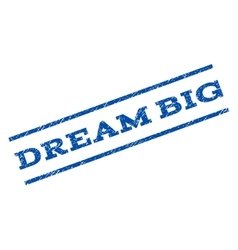 Dream big watermark stamp vector