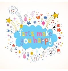 Farts make you happy vector image vector image