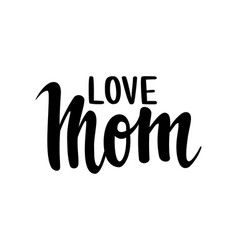 Quote i love you mom hand drawn brush pen vector
