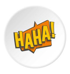 Haha comic text speech bubble icon circle vector