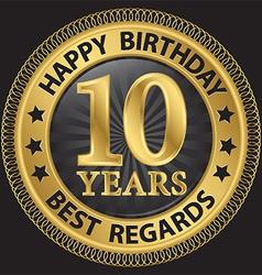 10 years happy birthday best regards gold label vector image vector image