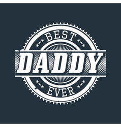 Best daddy ever t-shirt typography vector