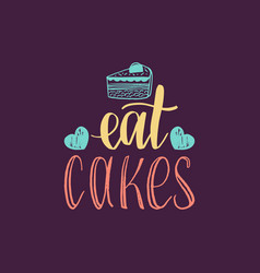 Eat cakes lettering label calligraphy with vector