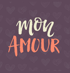 Mon amour hand drawn brush lettering vector
