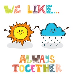 We like always together cute characters sun with vector