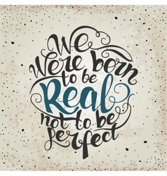 We were born to be real not perfect quote vector