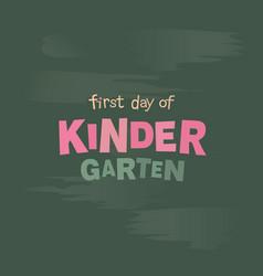 first day of kindergarten blackboard lettering vector image