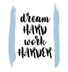 Quote dream hard work harder vector
