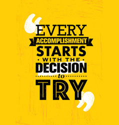 Every accomplishment starts with the decision to vector