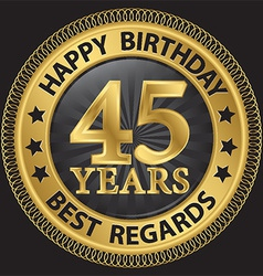 45 years happy birthday best regards gold label vector