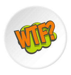 wtf comic text sound effect icon circle vector image