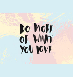 do more of what you love poster quote vector image