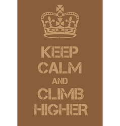 Keep calm and climb higher poster vector