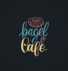 bagel cafe lettering label calligraphy vector image