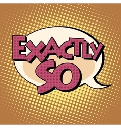 exactly so retro comic bubble book style text vector image