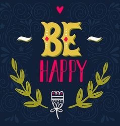 Be happy inspirational quote hand drawn vintage w vector