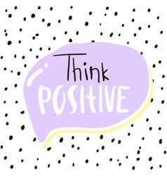 Think positive Handwritten unique lettering vector image
