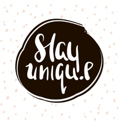 Stay unique handwritten unique lettering vector