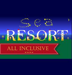 Sea resort all inclusive artistic font vector