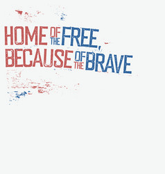 Home of the free because of the brave patriotic vector
